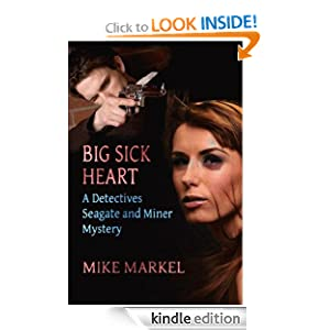 Free Kindle Book: Big Sick Heart: A Detectives Seagate and Miner Mystery, by Mike Markel. Publisher: BooksForABuck.com (May 23, 2010)