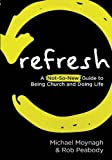img - for Refresh: A Not-So-New Guide to Being Church and Doing Life book / textbook / text book