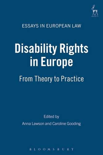 Disability Rights in Europe: From Theory to Practice (Essays in European Law)