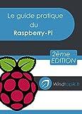 Le guide pratique du Raspberry-Pi: Mettre en oeuvre facilement des r�alisations pour le Raspberry-Pi