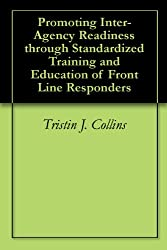 Promoting Inter-Agency Readiness through Standardized Training and Education of Front Line Responders