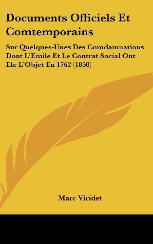 Documents Officiels Et Comtemporains: Sur Quelques-Unes Des Comdamnations Dont L'Emile Et Le Contrat Social Ont Ele L'Objet En 1762 (1850)