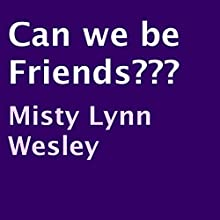 Can We Be Friends??? (       UNABRIDGED) by Misty Lynn Wesley Narrated by Steve Ryan