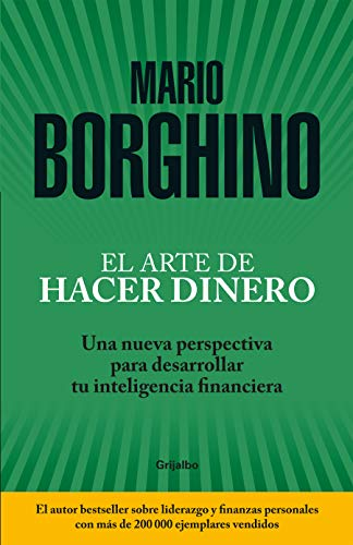 El arte de hacer dinero Una nueva perspectiva para desarrollar su inteligencia financiera / The Art of Making Money  [Borghino, Mario] (Tapa Blanda)
