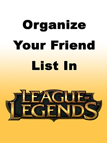 How to Organize Your Friend List in League of Legends