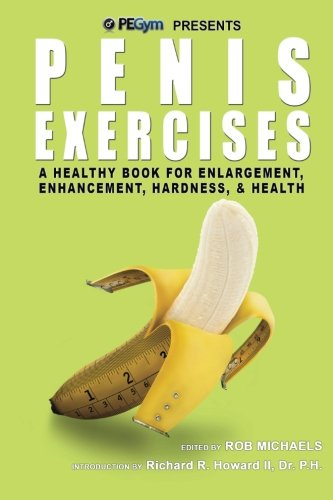 Penis Exercises: A Healthy Book for Enlargement, Enhancement, Hardness, & Health PDF