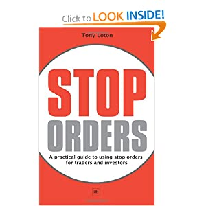 Stop Orders: A practical guide to using stop orders for traders and investors Tony Loton