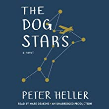 The Dog Stars (       UNABRIDGED) by Peter Heller Narrated by Mark Deakins