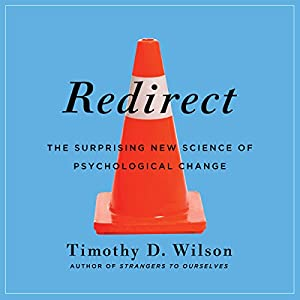 Redirect: The Surprising New Science of Psychological Change | [Timothy D. Wilson]