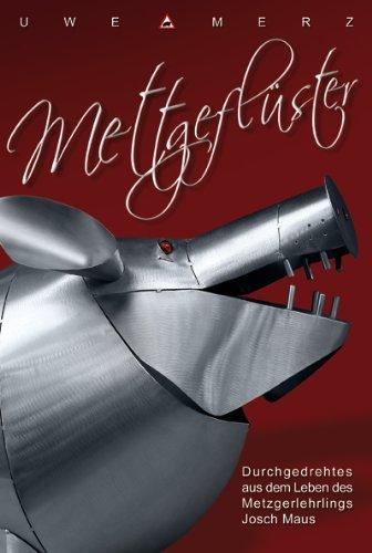 Mettgeflüster - Durchgedrehtes Aus Dem Leben Des Metzgerlehrlings Josch Maus (German Edition)