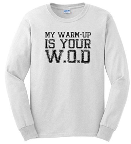 My Warm Up Is Your Wod Long Sleeve T-Shirt Small White