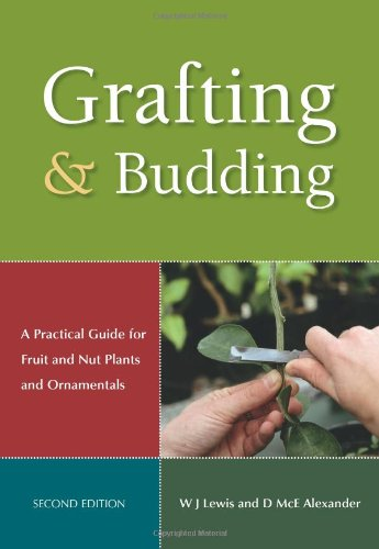 Grafting and Budding: A Practical Guide for Fruit and Nut Plants and Ornamentals (Landlinks Press)