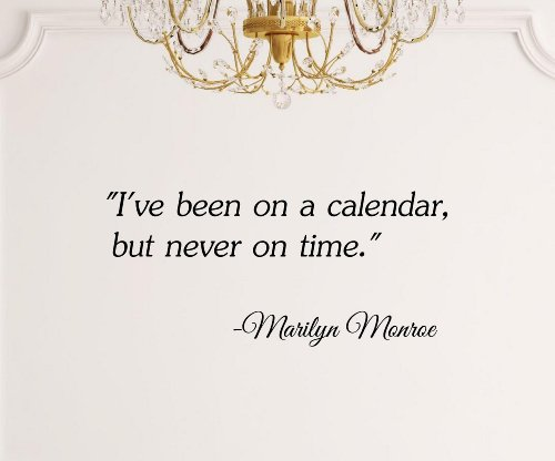 I'Ve Been On A Calendar, But Never On Time. -Marilyn Monroe Vinyl Wall Art Inspirational Quotes And Saying Home Decor Decal Sticker Steamss front-1010419