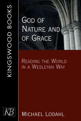 God of Nature and of Grace: Reading the World in a Wesleyan Way