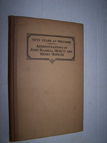 Administrations of John Haskell Hewitt and Henry Hopkins (Fifty Years at Williams, III)