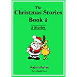 The Christmas Stories Book 2: 5 More Easy Sight Word Readers for Kids 2 to 6 Years Old (Kindergarten and Preschool) (I Am A Reader)