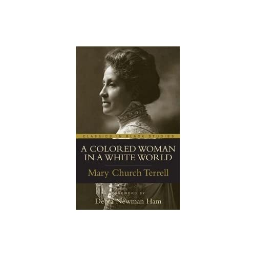 Colored Woman in a White World (Classics in Black Studies) Mary Church Terrell and Debra Newman Ham