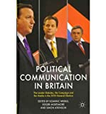 img - for [ Political Communication in Britain: The Leader Debates, the Campaign and the Media in the 2010 General Election By Wring, Dominic ( Author ) Hardcover 2011 ] book / textbook / text book