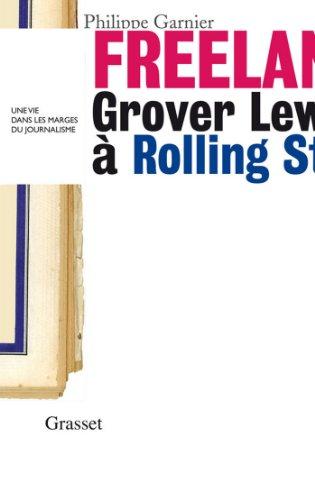 Freelance : Grover Lewis à Rolling Stone : une vie dans les marges du journalisme » (essai français)