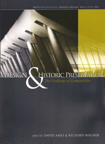 Design & Historic Preservation: The Challenge of Compatibility: Held at Goucher College, Baltimore, Maryland, March