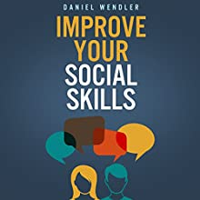 Improve Your Social Skills (       UNABRIDGED) by Daniel Wendler Narrated by Ryan Prizio