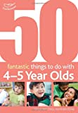 50 Fantastic Things to Do with Four and Five Year Olds: 40-60+ Months (1408123290) by Featherstone, Sally
