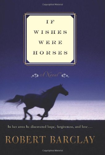 If Wishes Were Horses: A Novel by Robert Barclay