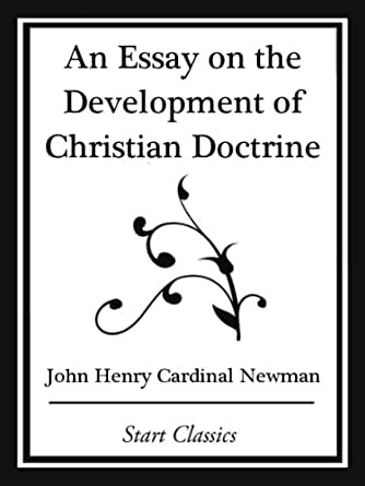 john newman essay on the development of christian doctrine An essay on the development of christian doctrine 2007 01/07 by newman, john henry, 1801-1890 texts eye an essay on the development of christian doctrine.
