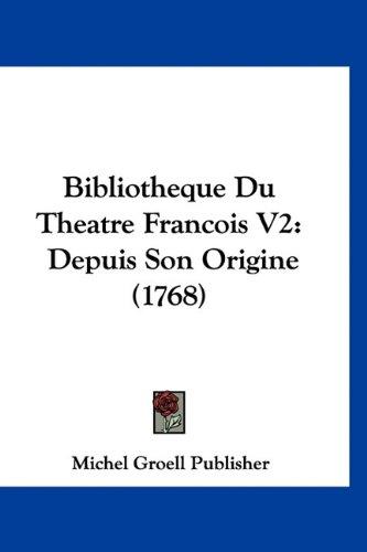Bibliotheque Du Theatre Francois V2: Depuis Son Origine (1768)