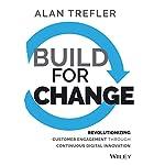 Build for Change: Revolutionizing Customer Engagement through Continuous Digital Innovation | Alan Trefler