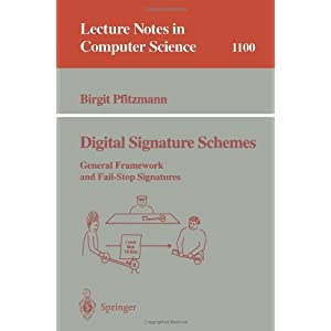 Digital Signature Schemes: General Framework and Fail-Stop Signatures (Lecture Notes in Computer Science)