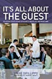 img - for It's All about the Guest : Exceeding Expectations in Business and in Life, the Davio's Way (Hardcover)--by Steve Difillippo [2013 Edition] book / textbook / text book