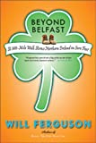 Beyond Belfast: A 560-Mile Journey Across Northern Ireland on Sore Feet (0670069159) by Ferguson, Will