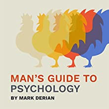 Man's Guide to Psychology: The Integrated Principles of Consciousness and Liberty | Livre audio Auteur(s) : Mark Derian Narrateur(s) : Mark Derian