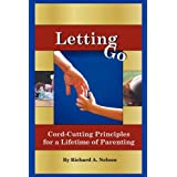 Letting Go: Cord-Cutting Principles for a Lifetime of Parenting