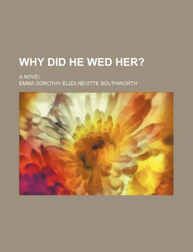 Why Did He Wed Her?; A Novel
