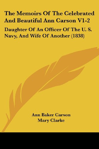 The Memoirs of the Celebrated and Beautiful Ann Carson V1-2: Daughter of an Officer of the U. S. Navy, and Wife of Anoth
