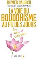 La Voie du bouddhisme au fil des jours : Etre, aimer, comprendre