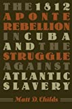 img - for The 1812 Aponte Rebellion in Cuba and the Struggle against Atlantic Slavery (Envisioning Cuba) book / textbook / text book