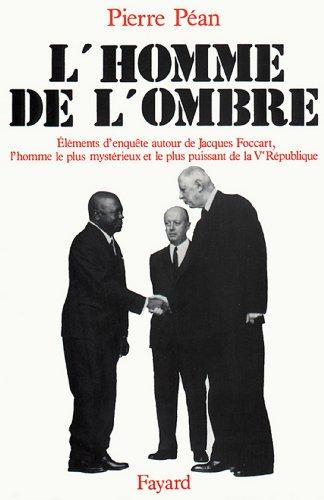 L'Homme de l'ombre : Eléments d'enquête autour de Jacques Foccart, l'homme le plus mystérieux et le plus puissant de la V (Documents)
