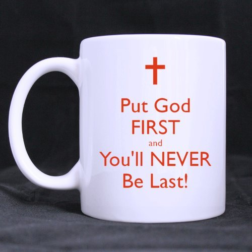 "Special Gift For Christmas / New Year / Birthday - White Mug - Christian Cross "" Put God First And You'Ll Never Be Last ! "" As For Me And My House,We Will Serve The Lord Joshua 24:15"" 11Oz/100% Ceramic Custom Coffee / Tea Mug"