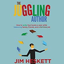 The Juggling Author: How to Write Four Books a Year While Balancing Family, Friends, and a Full-Time Job Audiobook by Jim Heskett Narrated by John Alan Martinson Jr.