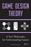 Game Design Theory: A New Philosophy for Understanding Games Front Cover