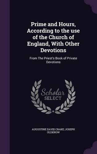 Prime and Hours, According to the use of the Church of England, With Other Devotions: From The Priest's Book of Private Devotions