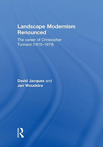 Landscape Modernism Renounced: The Career of Christopher Tunnard (1910-1979)