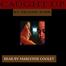 Caught Up | Livre audio Auteur(s) : Nevada York Narrateur(s) : Marlynne Cooley
