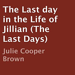 The Last Day in the Life of Jillian: The Last Days | [Julie Cooper Brown]