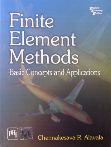 Finite Element Methods: Basic Concepts and Applications, by Chennakesava R. Alavala