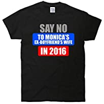 Say No To Monica's EX-Boyfriend's Wife 2016 T-Shirt