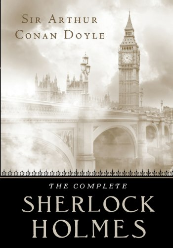 The Complete Sherlock Holmes: Four Novels and Four Short Story Collections in One Volume